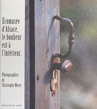 Christophe Meyer - Ecomusée d'Alsace, le bonheur est à l'intérieur.