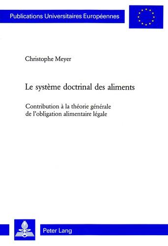 Christophe Meyer - Le système doctrinal des aliments - Contribution à la théorie générale de l'obligation alimentaire générale.