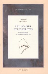 Christophe Mézange - Les Sicaires et les Zélotes au tournant de notre ère.