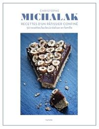 Christophe Michalak - Christophe Michalak : Recettes d'un pâtissier confiné - 50 recettes faciles à réaliser en famille.
