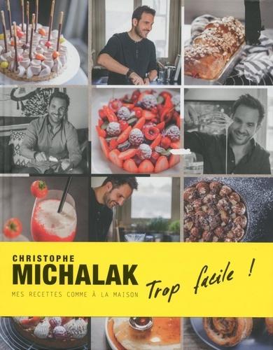 Christophe Michalak trop facile !. Mes recettes comme à la maison