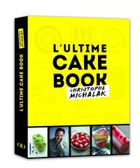 Christophe Michalak - L'ultime cake book, Christophe Michalak.