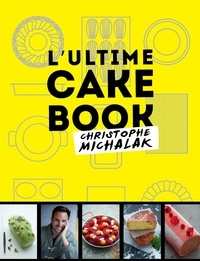 Christophe Michalak - L'Ultime cake book.