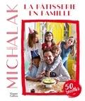 Christophe Michalak - La pâtisserie en famille.