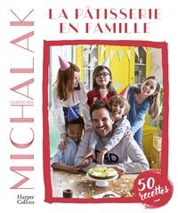 Christophe Michalak - La pâtisserie en famille - A votre tour de pâtisser et de vous amuser en famille !.