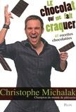 Christophe Michalak - Le chocolat qui me fait craquer.