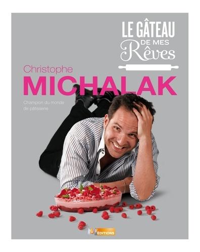 Christophe Michalak - Le gâteau de mes rêves.