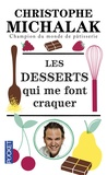 Christophe Michalak - Les desserts qui me font craquer.