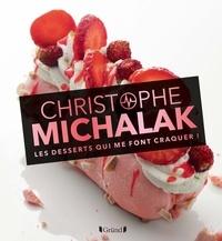 Christophe Michalak - Les desserts qui me font  !.