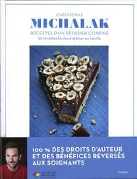 Christophe Michalak - Recettes d'un pâtissier confiné - 50 recettes faciles à réaliser en famille.