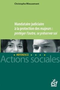 Mandataire judiciaire à la protection des majeurs- Protéger l'autre, se préserver soi - Christophe Mieusement pdf epub