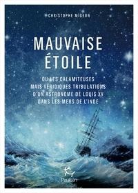 Christophe Migeon - Mauvaise étoile - Ou les calamiteuses mais véridiques tribulations d'un astronome dans les mers de l'Inde.
