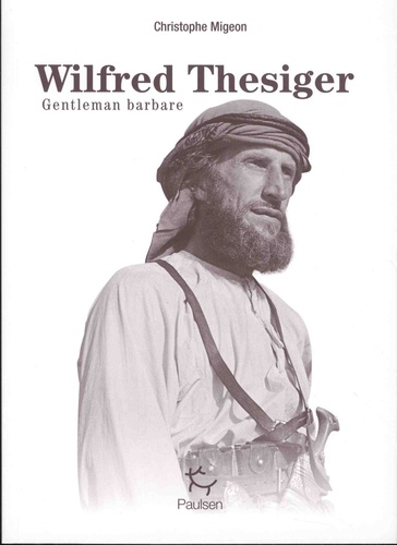 Wilfred Thesiger. Gentleman barbare