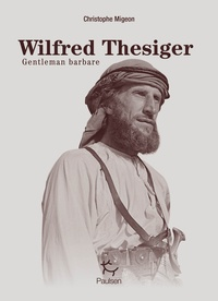 Christophe Migeon - Wilfred Thesiger - Gentleman barbare.