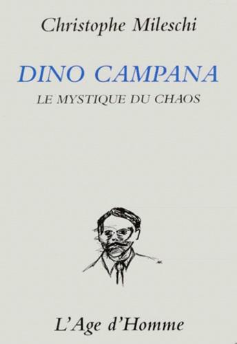 Christophe Mileschi - Dino campana - Le mystique du chaos.