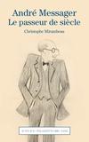 Christophe Mirambeau - André Messager - Le passeur de siècle.