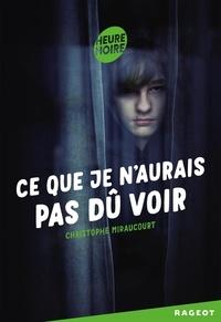 Christophe Miraucourt - Ce que je n'aurais pas dû voir.