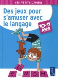 Christophe Miraucourt - Des jeux pour s'amuser avec le langage - 10-11 ans.