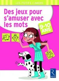 Christophe Miraucourt - Des jeux pour s'amuser avec les mots - 9-10 ans.