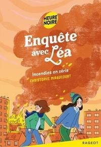 Christophe Miraucourt - Enquête avec Léa  : Incendies en série.