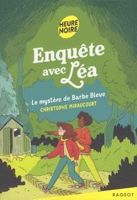 Christophe Miraucourt - Enquête avec Léa  : Le mystère de Barbe Bleue.