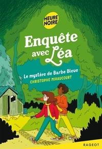 Christophe Miraucourt - Enquête avec Léa - Le mystère de Barbe Bleue.