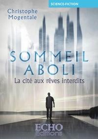 Christophe Mogentale - Sommeil aboli - la cite aux reves interdits.