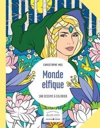 Christophe Moi - Monde elfique - 100 dessins à colorier.