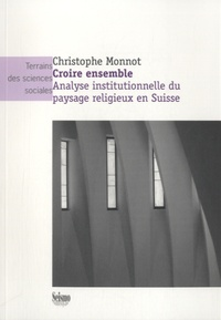 Christophe Monnot - Croire ensemble - Analyse institutionnelle du paysage religieux en Suisse.