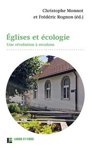 Christophe Monnot et Frédéric Rognon - Eglises et écologie - Une révolution à reculons.