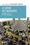 Christophe Monnot - La Suisse des mosquées - Derrière le voile de l'unité musulmane.