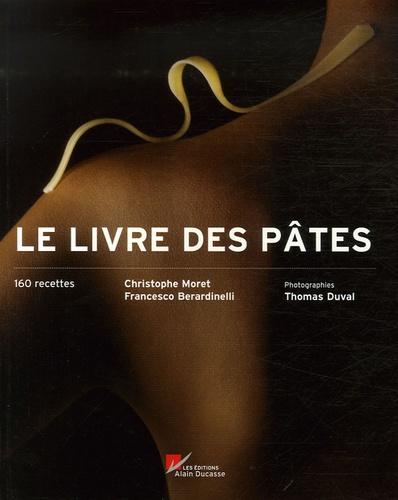 Christophe Moret et Francesco Berardinelli - Le livre des pâtes.