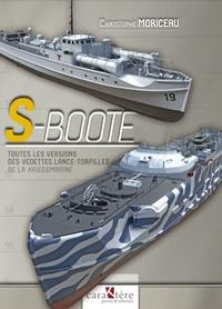 Christophe Moriceau - S-Boote - Toutes les versions des vedettes lance-torpilles de la Kriegsmarine.