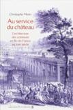 Christophe Morin - Au service du château - L'architecture des communs en Ile-de-France au XVIIIe siècle.