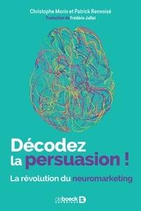 Téléchargez ebook pour kindle gratuitement Décodez la persuasion !  - La révolution du neuromarketing PDF 9782807321731 par Christophe Morin, Patrick Renvoisé (French Edition)