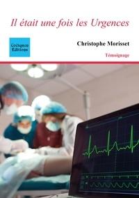 Christophe Morisset - Il était une fois les Urgences.
