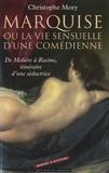 Christophe Mory - Marquise ou la vie sensuelle d'une comédienne - De Molière à Racine, itinéraire d'une séductrice.