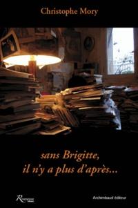 Christophe Mory - Sans Brigitte, il n'y a plus d'après....