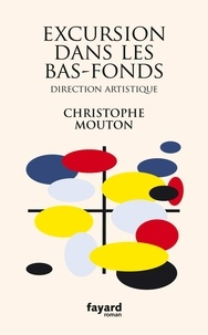 Christophe Mouton - Excursion dans les bas-fonds - Direction artistique.