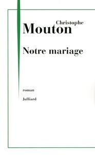 Christophe Mouton - Notre mariage.