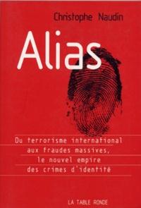 Christophe Naudin - Alias - Le nouvel empire des crimes d'identité.