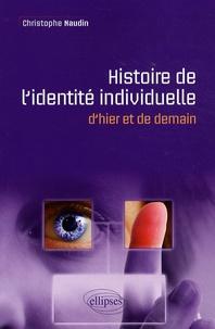 Christophe Naudin - Histoire et devenir de l'identité individuelle - D'hier et de demain.