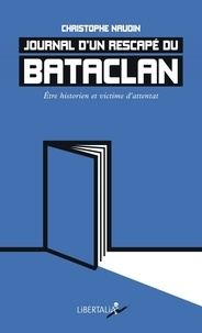 Christophe Naudin - Journal d'un rescapé du Bataclan - Etre historien et victime d'attentat.