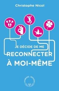Christophe Nicol - Je décide de me reconnecter à moi-même - Apprenez à vous connaître en 200 questions.