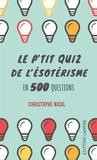 Christophe Nicol - Le p'tit quiz de l'ésoterisme en 500 questions.