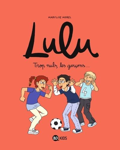 Lulu, Tome 04. Trop nuls, les garçons !