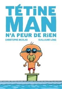 Christophe Nicolas - Tétine Man n'a peur de rien T3.