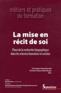 Christophe Niewiadomski et Christine Delory-Momberger - La mise en récit de soi - Place de la recherche biographique dans les sciences humaines et sociales.