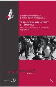 Christophe Niewiadomski et Christine Delory-Momberger - Le sujet dans la cité Actuels N° 4 : Se raconter entre violence et résistance - Enjeux sociaux et politiques de la recherche biographique.
