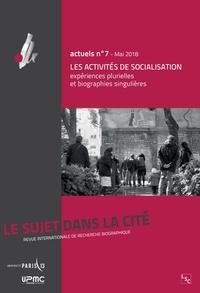 Christophe Niewiadomski et Jean-Jacques Schaller - Le sujet dans la cité N° 7, mai 2018 : Les activités de socialisation - Expériences plurielles et biographies singulières.